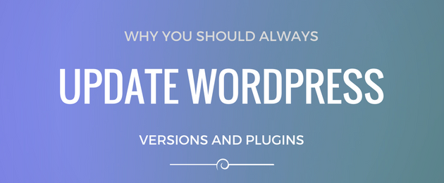Why you should ALWAYS update WordPress Versions & Plugins